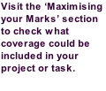 Visit the 'Maximising your Marks' section to check what coverage could be included in your project or task.